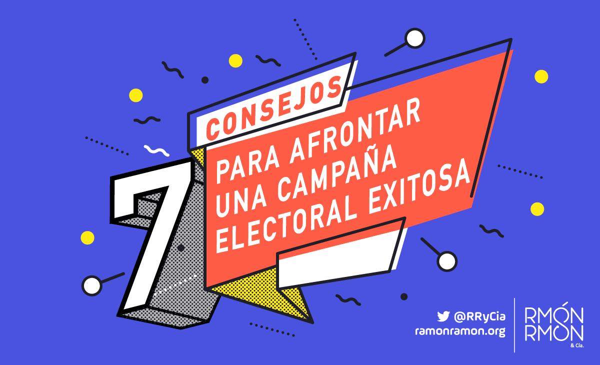 Los 7 Consejos Básicos Para Afrontar Una Campaña Electoral